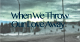 When We Throw Our LoveAway